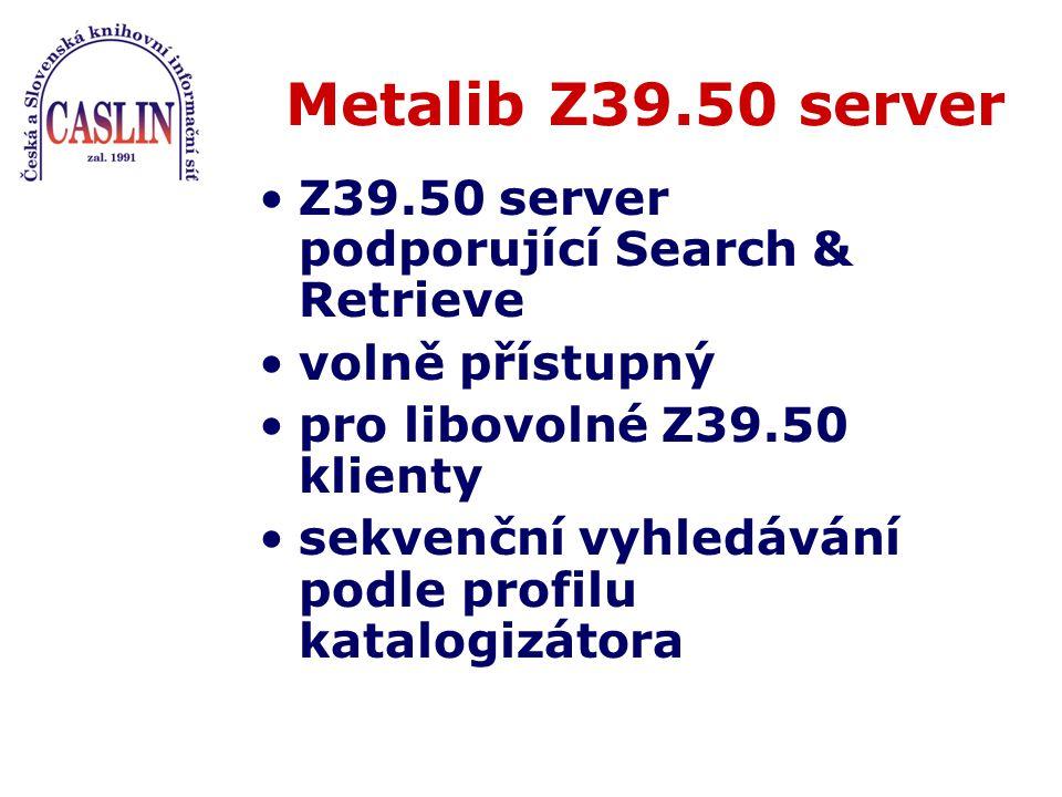 parametry serveru: –octopus.ruk.cuni.cz –port 9909 –databáze GATE_P_VKOL –záznamy v UTF-8 (lze smluvit jinou znakovou sadu) –záznamy v originálním formátu (UNIMARC/MARC21) Metalib Z39.50 server