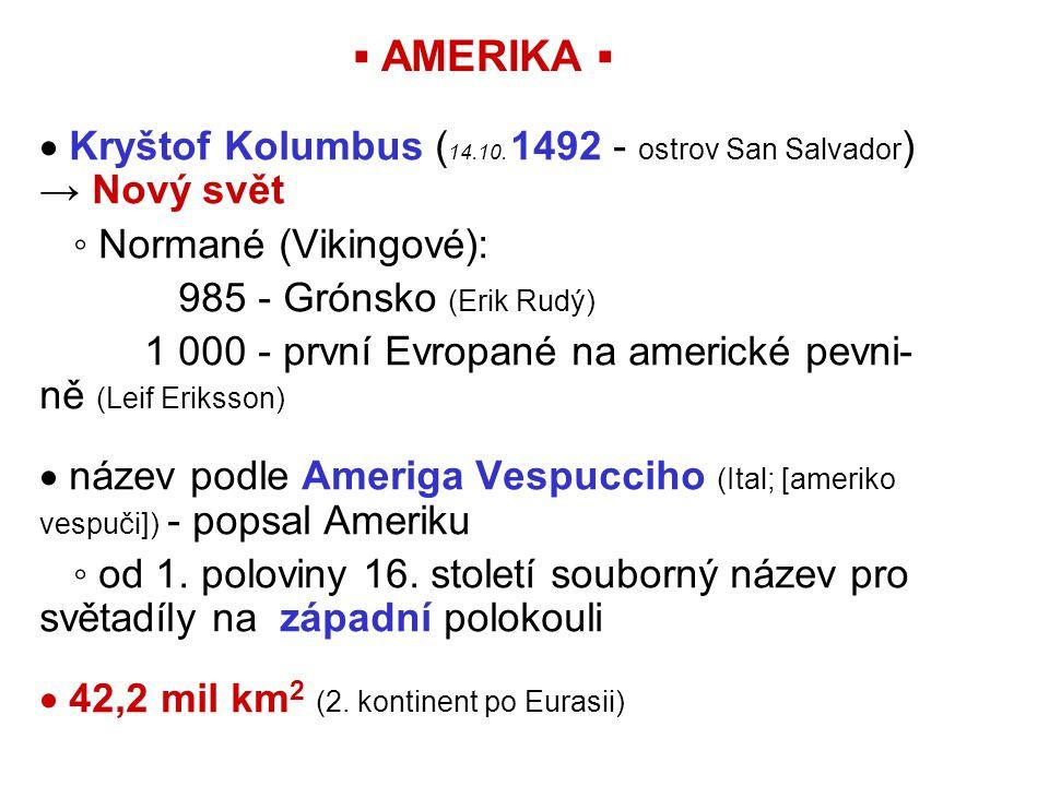 ▪ AMERIKA ▪  Kryštof Kolumbus ( 14.10. 1492 - ostrov San Salvador ) → Nový svět ◦ Normané (Vikingové): 985 - Grónsko (Erik Rudý) 1 000 - první Evropa