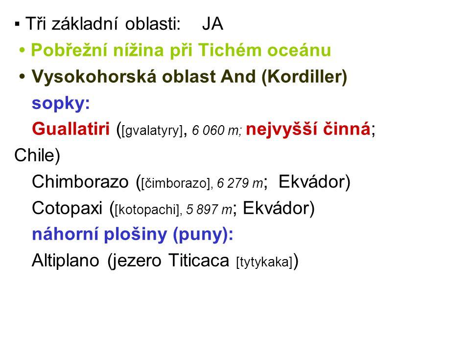 ▪ Tři základní oblasti:JA Pobřežní nížina při Tichém oceánu Vysokohorská oblast And (Kordiller) sopky: Guallatiri ( [gvalatyry], 6 060 m; nejvyšší čin