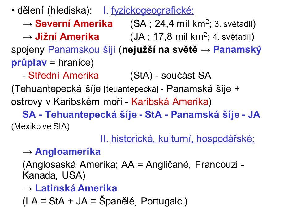 dělení (hlediska): I. fyzickogeografické: → Severní Amerika (SA ; 24,4 mil km 2 ; 3. světadíl ) → Jižní Amerika(JA ; 17,8 mil km 2 ; 4. světadíl ) spo