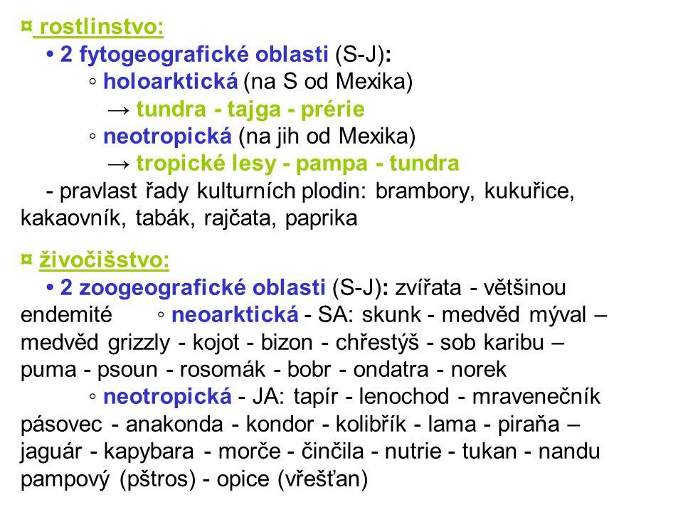 ¤ rostlinstvo: 2 fytogeografické oblasti (S-J): ◦ holoarktická (na S od Mexika) → tundra - tajga - prérie ◦ neotropická (na jih od Mexika) → tropické