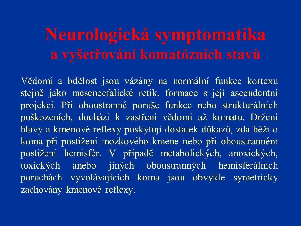 Neurologická symptomatika a vyšetřování komatózních stavů Vědomí a bdělost jsou vázány na normální funkce kortexu stejně jako mesencefalické retik. fo