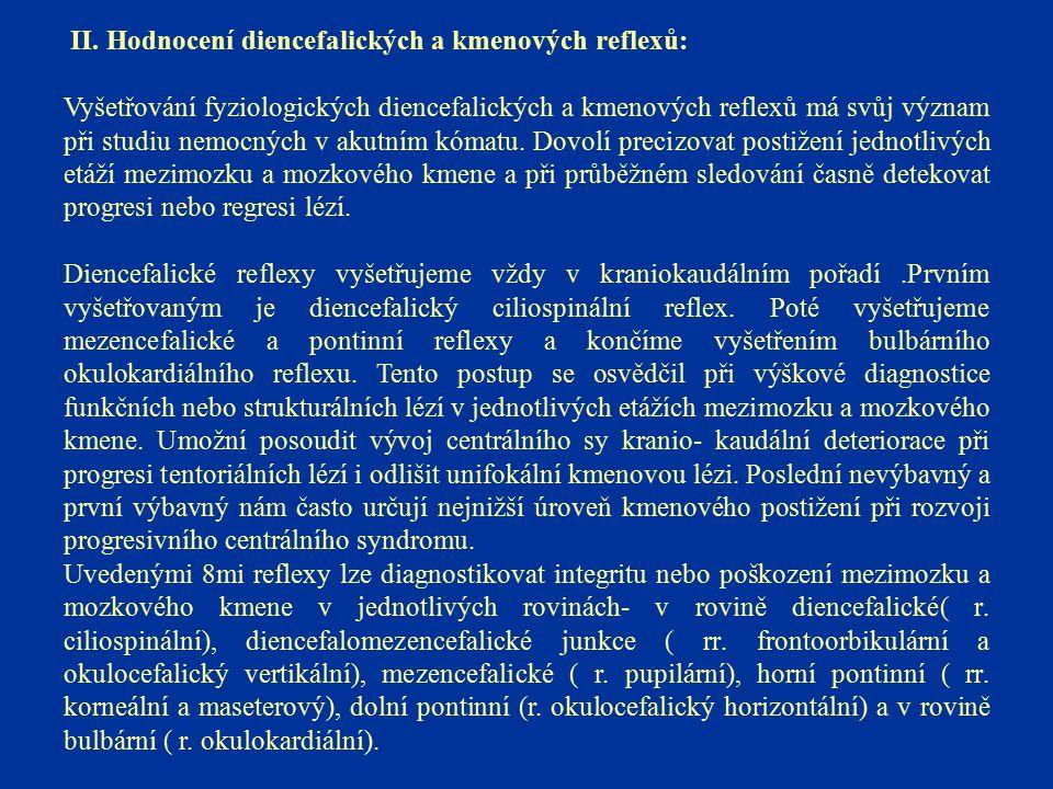 II. Hodnocení diencefalických a kmenových reflexů: Vyšetřování fyziologických diencefalických a kmenových reflexů má svůj význam při studiu nemocných