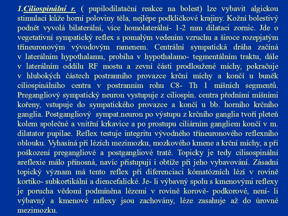 1.Ciliospinální r. ( pupilodilatační reakce na bolest) lze vybavit algickou stimulací kůže horní poloviny těla, nejlépe podkličkové krajiny. Kožní bol