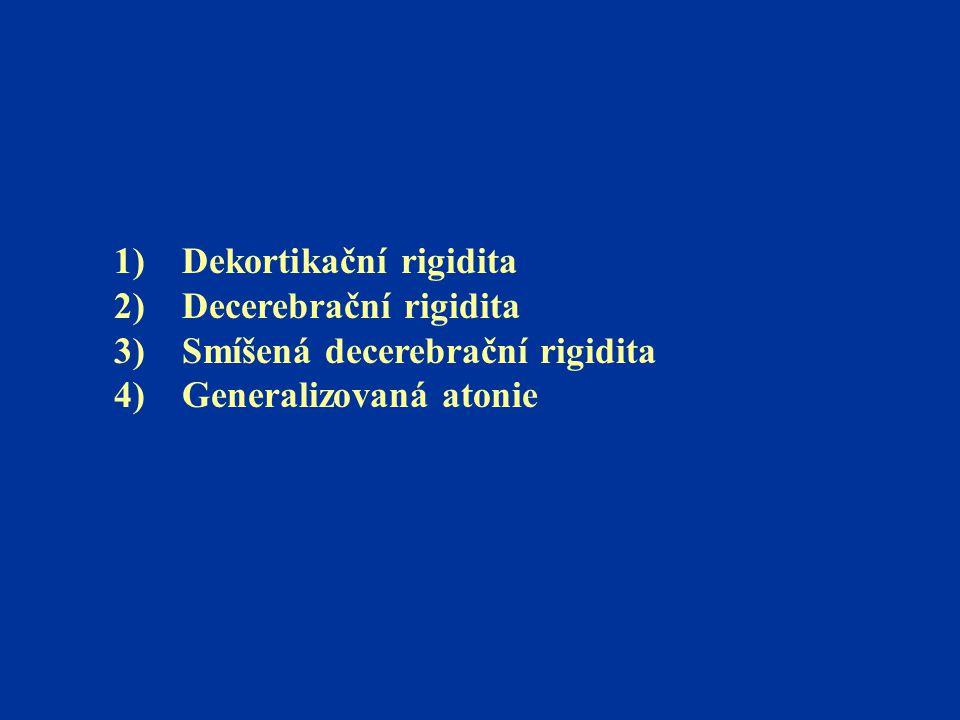 1) Dekortikační rigidita 2) Decerebrační rigidita 3) Smíšená decerebrační rigidita 4) Generalizovaná atonie
