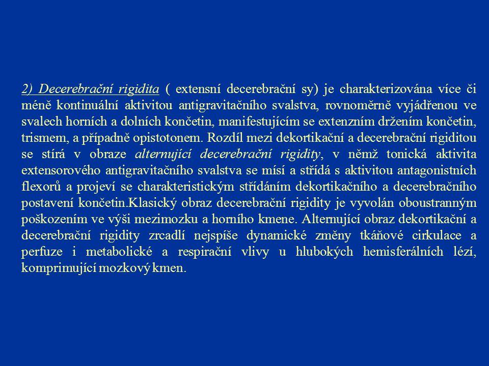 2) Decerebrační rigidita ( extensní decerebrační sy) je charakterizována více či méně kontinuální aktivitou antigravitačního svalstva, rovnoměrně vyjá