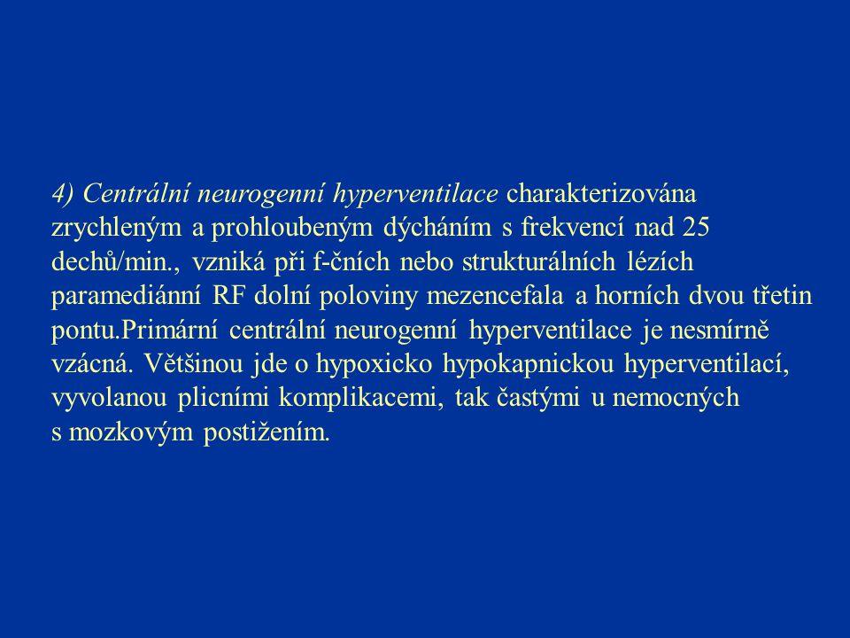 4) Centrální neurogenní hyperventilace charakterizována zrychleným a prohloubeným dýcháním s frekvencí nad 25 dechů/min., vzniká při f-čních nebo stru