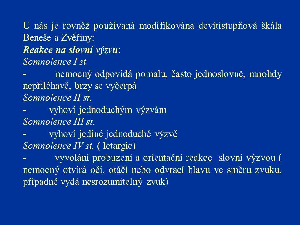 U nás je rovněž používaná modifikována devítistupňová škála Beneše a Zvěřiny: Reakce na slovní výzvu: Somnolence I st. - nemocný odpovídá pomalu, čast