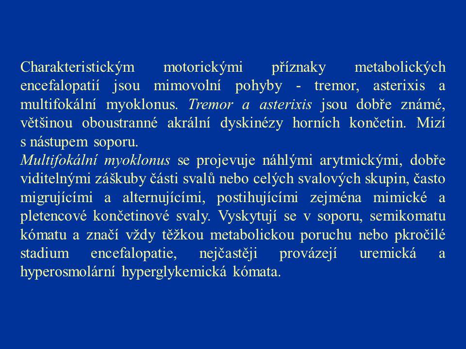 Charakteristickým motorickými příznaky metabolických encefalopatií jsou mimovolní pohyby - tremor, asterixis a multifokální myoklonus. Tremor a asteri