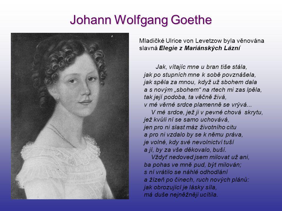 Johann Wolfgang Goethe Mladičké Ulrice von Levetzow byla věnována slavná Elegie z Mariánských Lázní Jak, vítajíc mne u bran tiše stála, jak po stupníc
