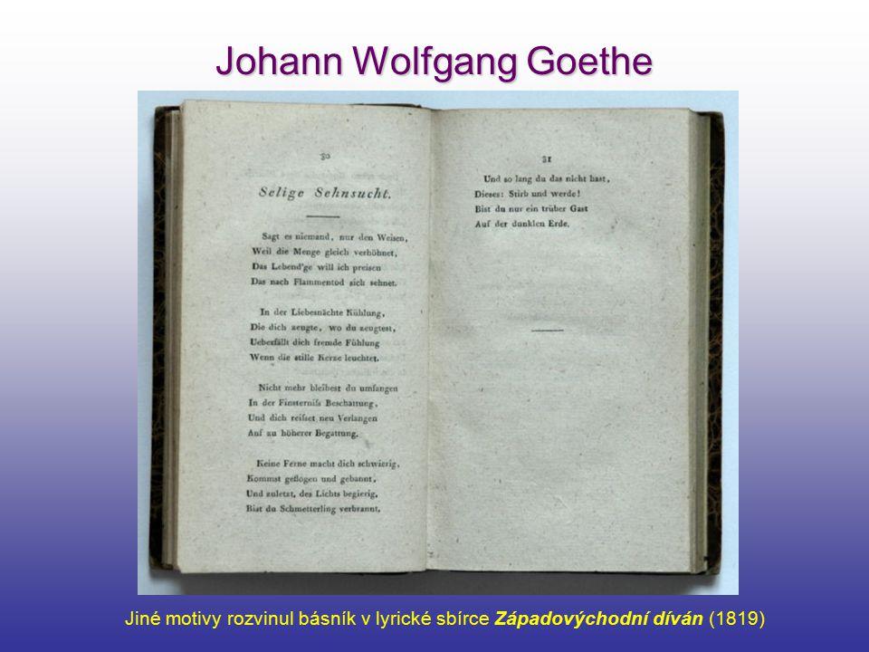 Johann Wolfgang Goethe Jiné motivy rozvinul básník v lyrické sbírce Západovýchodní díván (1819)