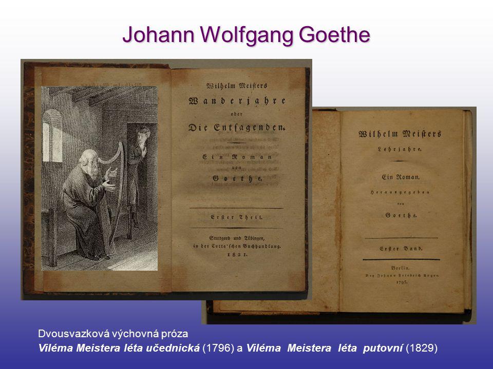 Johann Wolfgang Goethe Dvousvazková výchovná próza Viléma Meistera léta učednická (1796) a Viléma Meistera léta putovní (1829)