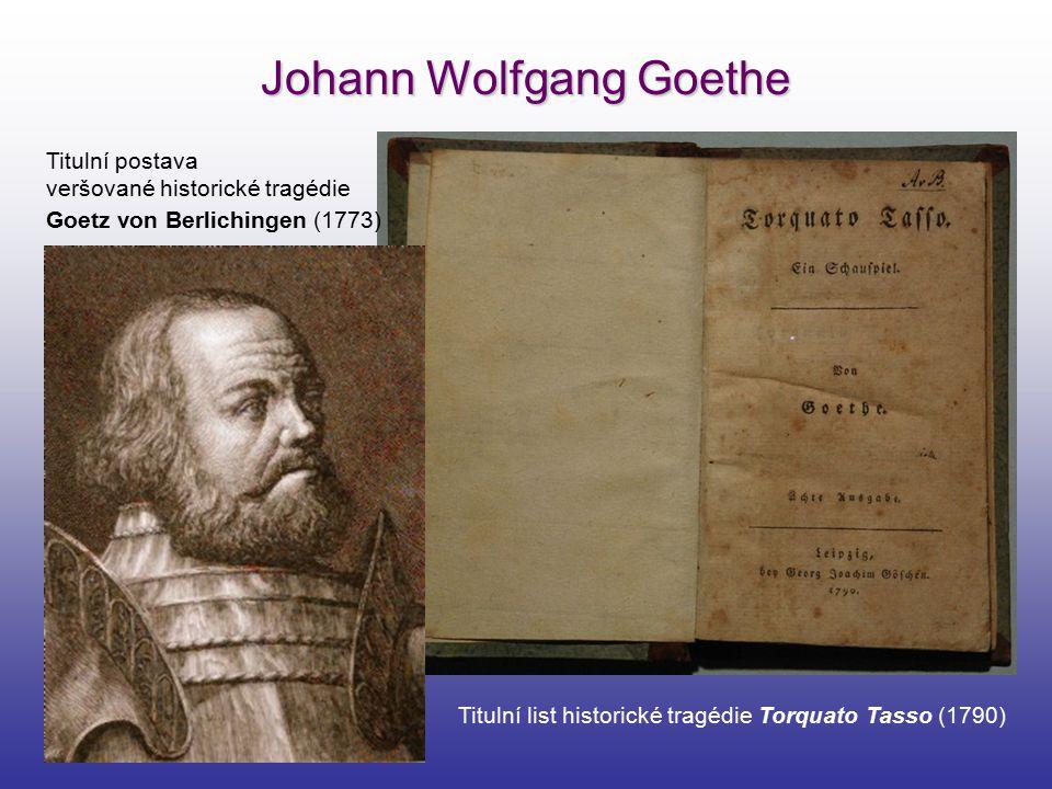 Johann Wolfgang Goethe Titulní postava veršované historické tragédie Goetz von Berlichingen (1773) Titulní list historické tragédie Torquato Tasso (17