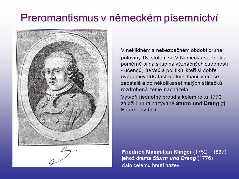 Preromantismus v německém písemnictví V neklidném a nebezpečném období druhé poloviny 18. století se V Německu sjednotila poměrně silná skupina význač