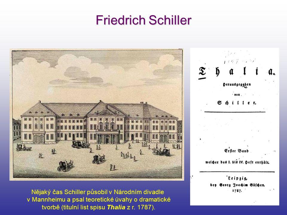 Friedrich Schiller Nějaký čas Schiller působil v Národním divadle v Mannheimu a psal teoretické úvahy o dramatické tvorbě (titulní list spisu Thalia z