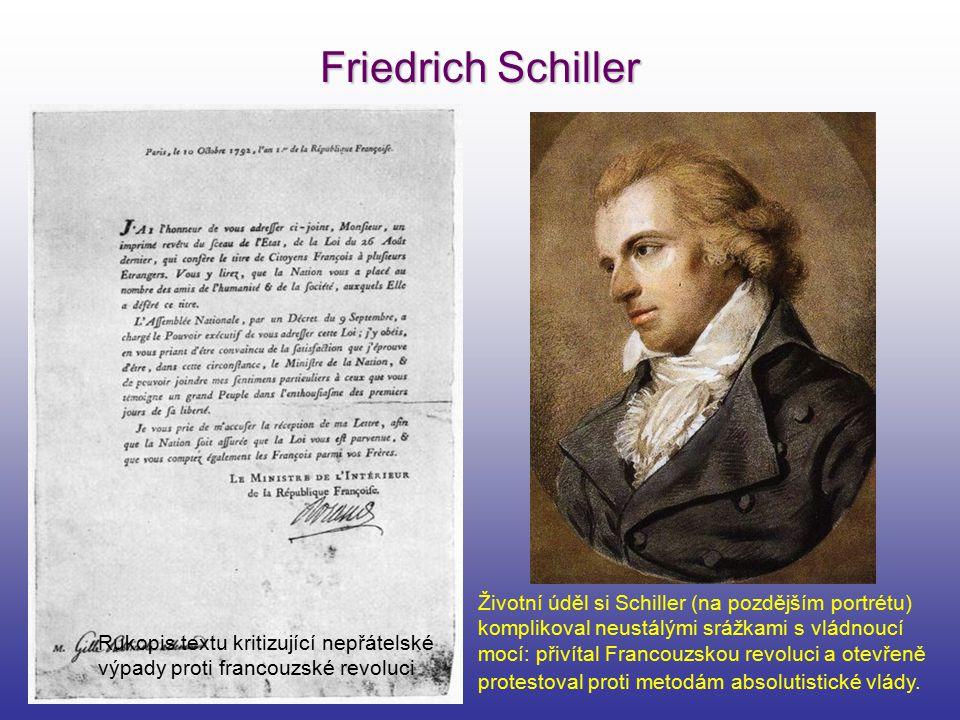 Friedrich Schiller Životní úděl si Schiller (na pozdějším portrétu) komplikoval neustálými srážkami s vládnoucí mocí: přivítal Francouzskou revoluci a