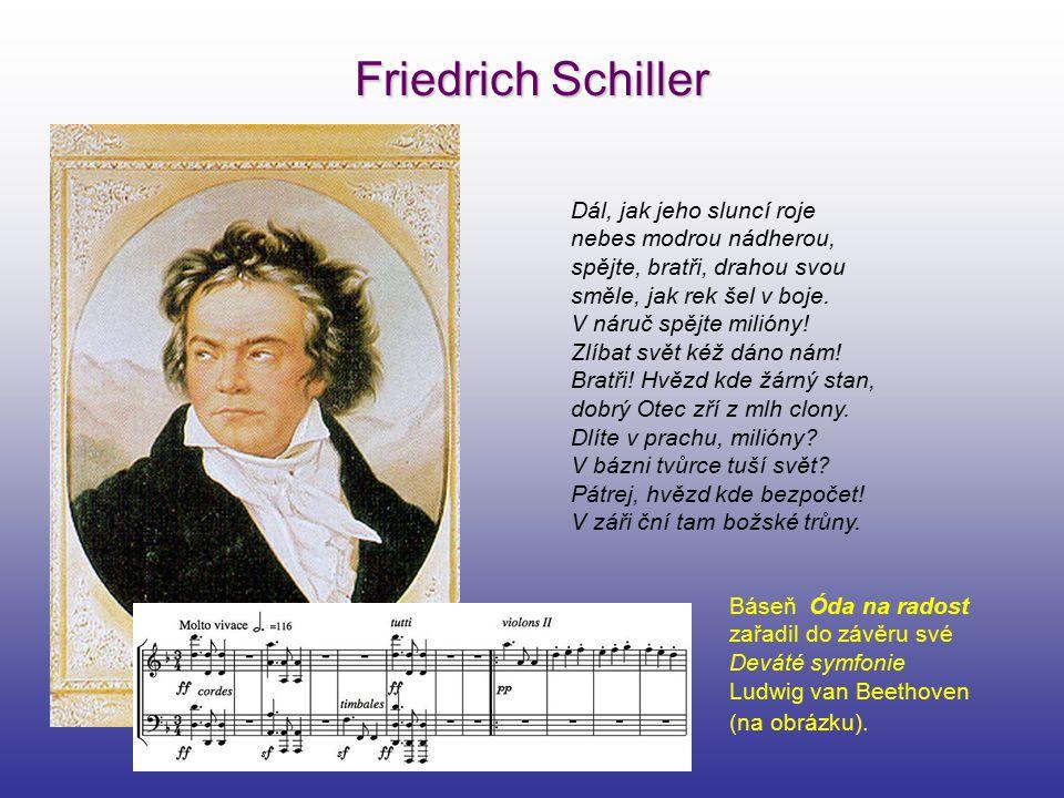Friedrich Schiller Dál, jak jeho sluncí roje nebes modrou nádherou, spějte, bratři, drahou svou směle, jak rek šel v boje. V náruč spějte milióny! Zlí