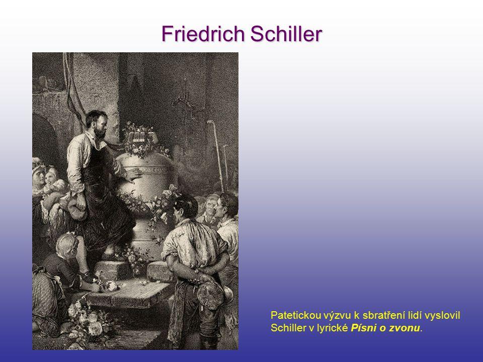 Friedrich Schiller Patetickou výzvu k sbratření lidí vyslovil Schiller v lyrické Písni o zvonu.