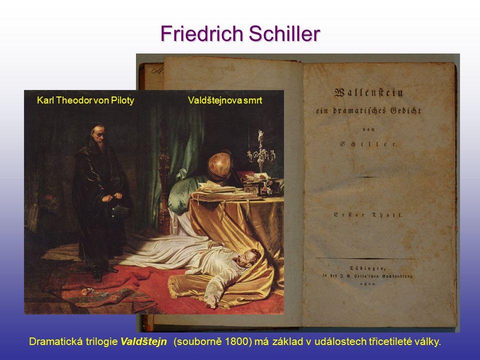 Friedrich Schiller Karl Theodor von Piloty Valdštejnova smrt Dramatická trilogie Valdštejn (souborně 1800) má základ v událostech třicetileté války.