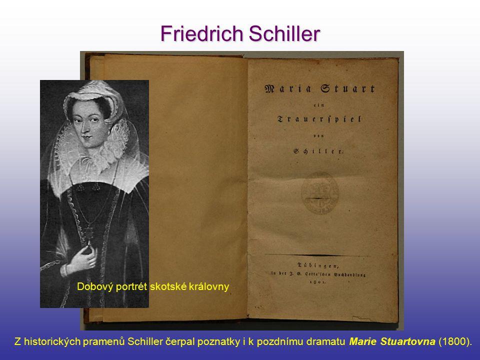 Friedrich Schiller Z historických pramenů Schiller čerpal poznatky i k pozdnímu dramatu Marie Stuartovna (1800). Dobový portrét skotské královny