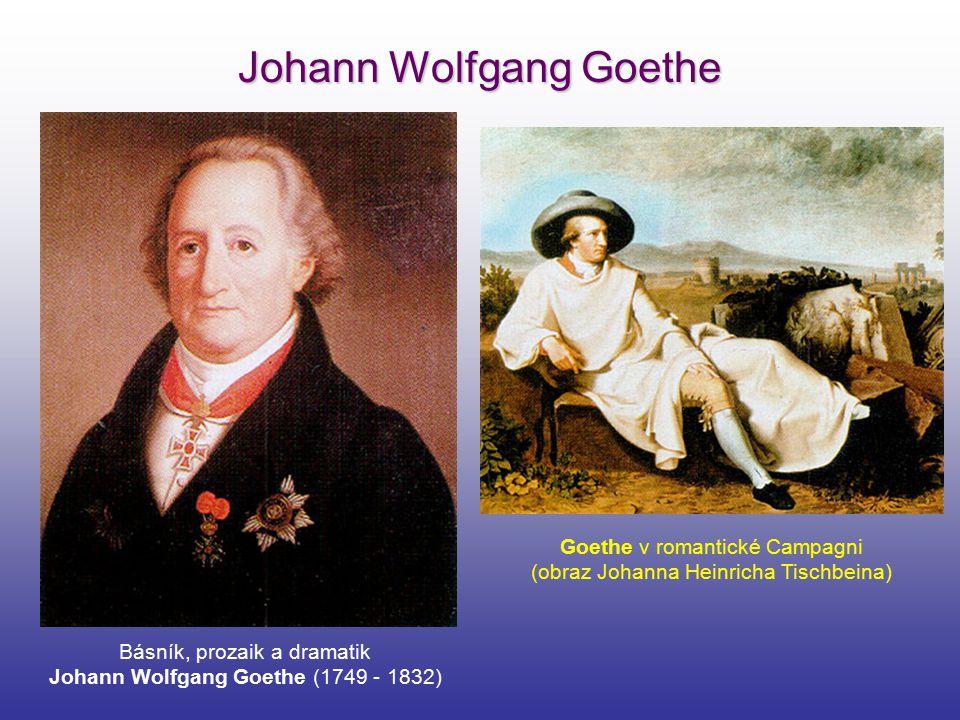 Johann Wolfgang Goethe Básník, prozaik a dramatik Johann Wolfgang Goethe (1749 - 1832) Goethe v romantické Campagni (obraz Johanna Heinricha Tischbein