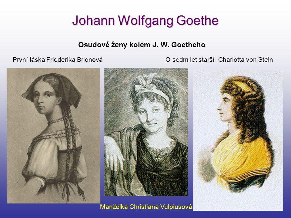 Johann Wolfgang Goethe Osudové ženy kolem J. W. Goetheho První láska Friederika Brionová Manželka Christiana Vulpiusová O sedm let starší Charlotta vo
