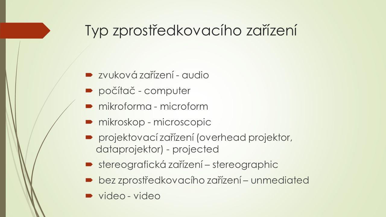 Typ zprostředkovacího zařízení  zvuková zařízení - audio  počítač - computer  mikroforma - microform  mikroskop - microscopic  projektovací zaříz