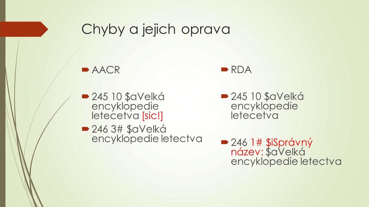 Chyby a jejich oprava  AACR  245 10 $aVelká encyklopedie letecetva [sic!]  246 3# $aVelká encyklopedie letectva  RDA  245 10 $aVelká encyklopedie