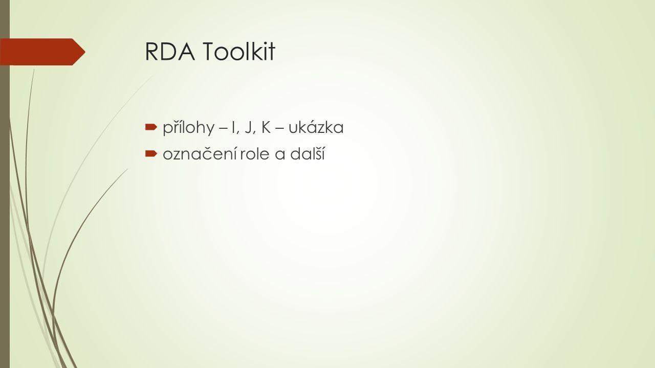 RDA Toolkit  přílohy – I, J, K – ukázka  označení role a další
