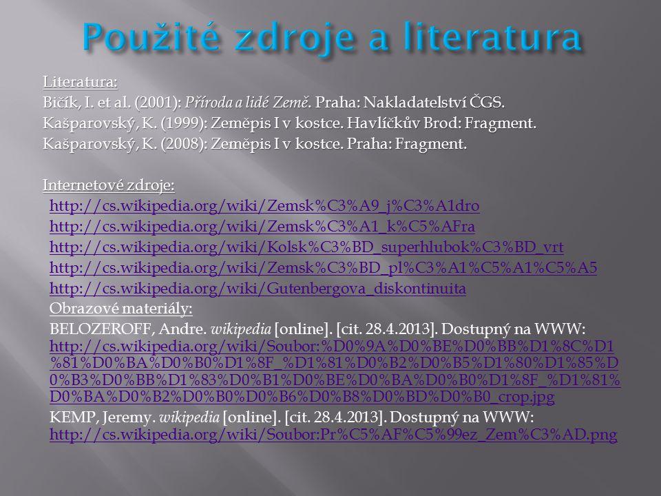 Literatura: Bičík, I. et al. (2001): Příroda a lidé Země. Praha: Nakladatelství ČGS. Kašparovský, K. (1999): Zeměpis I v kostce. Havlíčkův Brod: Fragm