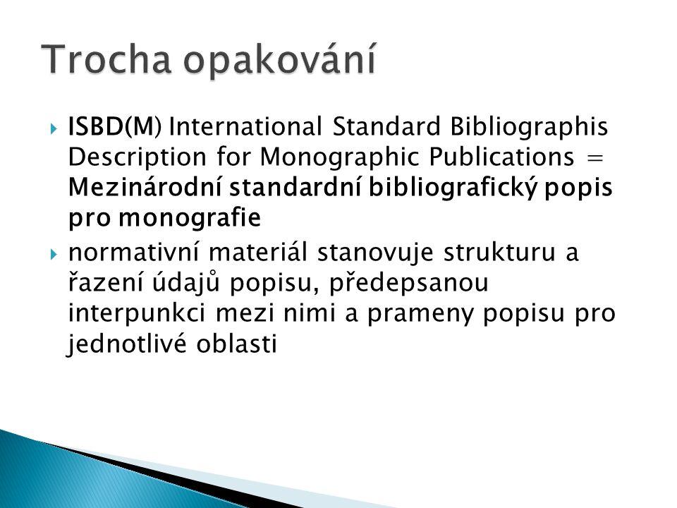  ISBD(M) International Standard Bibliographis Description for Monographic Publications = Mezinárodní standardní bibliografický popis pro monografie  normativní materiál stanovuje strukturu a řazení údajů popisu, předepsanou interpunkci mezi nimi a prameny popisu pro jednotlivé oblasti