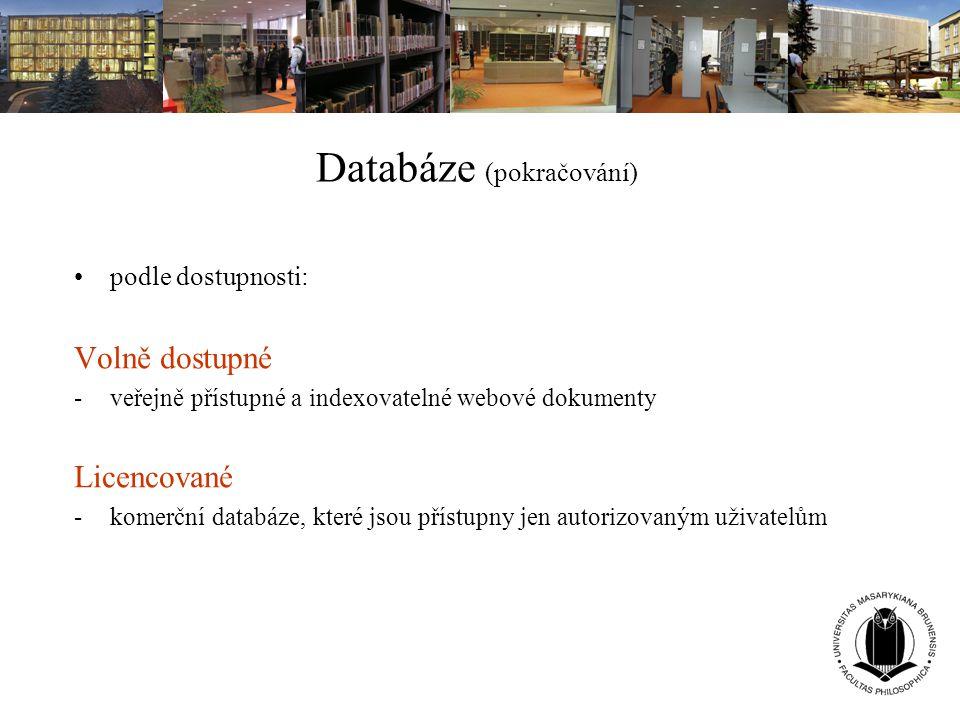 Databáze (pokračování) podle dostupnosti: Volně dostupné -veřejně přístupné a indexovatelné webové dokumenty Licencované -komerční databáze, které jso