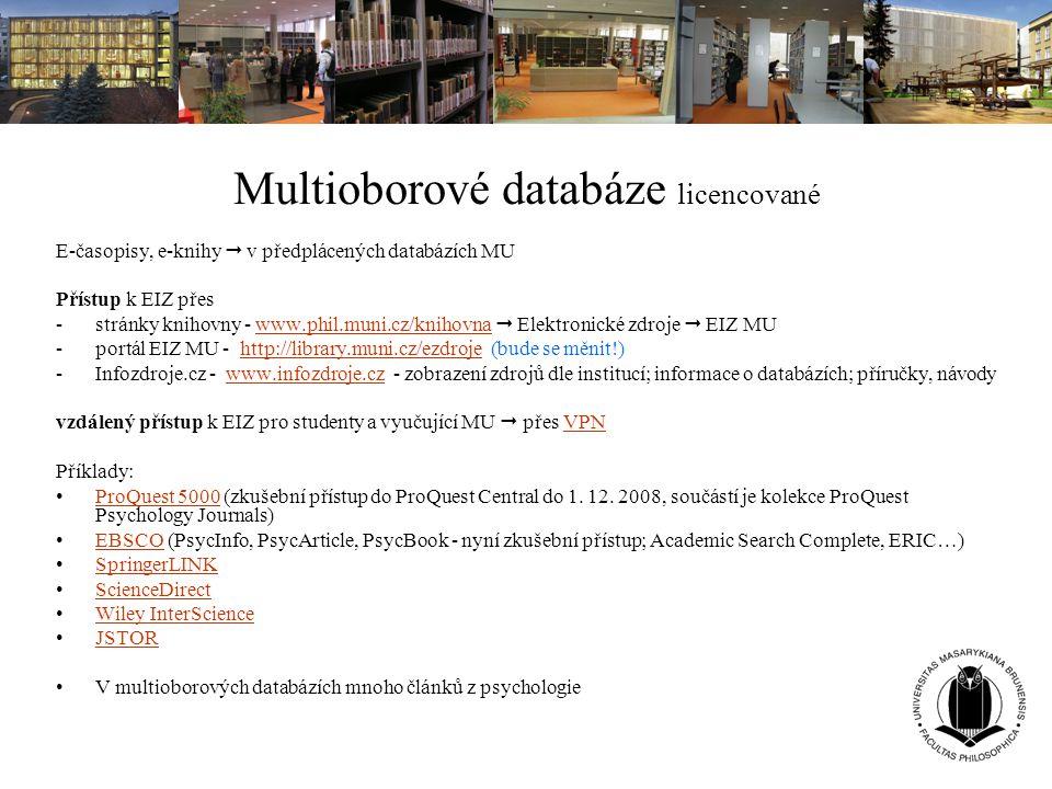 Multioborové databáze licencované E-časopisy, e-knihy  v předplácených databázích MU Přístup k EIZ přes -stránky knihovny - www.phil.muni.cz/knihovna