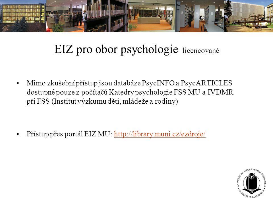 EIZ pro obor psychologie licencované Mimo zkušební přístup jsou databáze PsycINFO a PsycARTICLES dostupné pouze z počítačů Katedry psychologie FSS MU