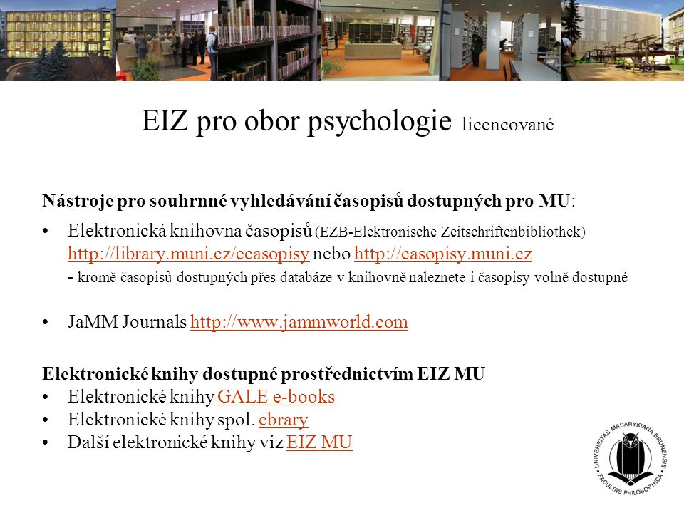 EIZ pro obor psychologie licencované Nástroje pro souhrnné vyhledávání časopisů dostupných pro MU: Elektronická knihovna časopisů (EZB-Elektronische Z