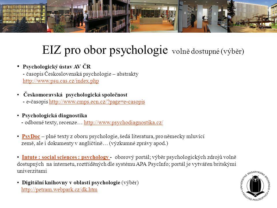EIZ pro obor psychologie volně dostupné (výběr) Psychologický ústav AV ČR - časopis Československá psychologie – abstrakty http://www.psu.cas.cz/index