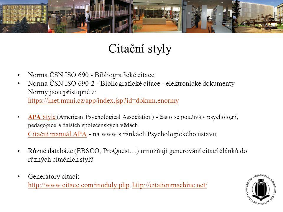 Citační styly Norma ČSN ISO 690 - Bibliografické citace Norma ČSN ISO 690-2 - Bibliografické citace - elektronické dokumenty Normy jsou přístupné z: h