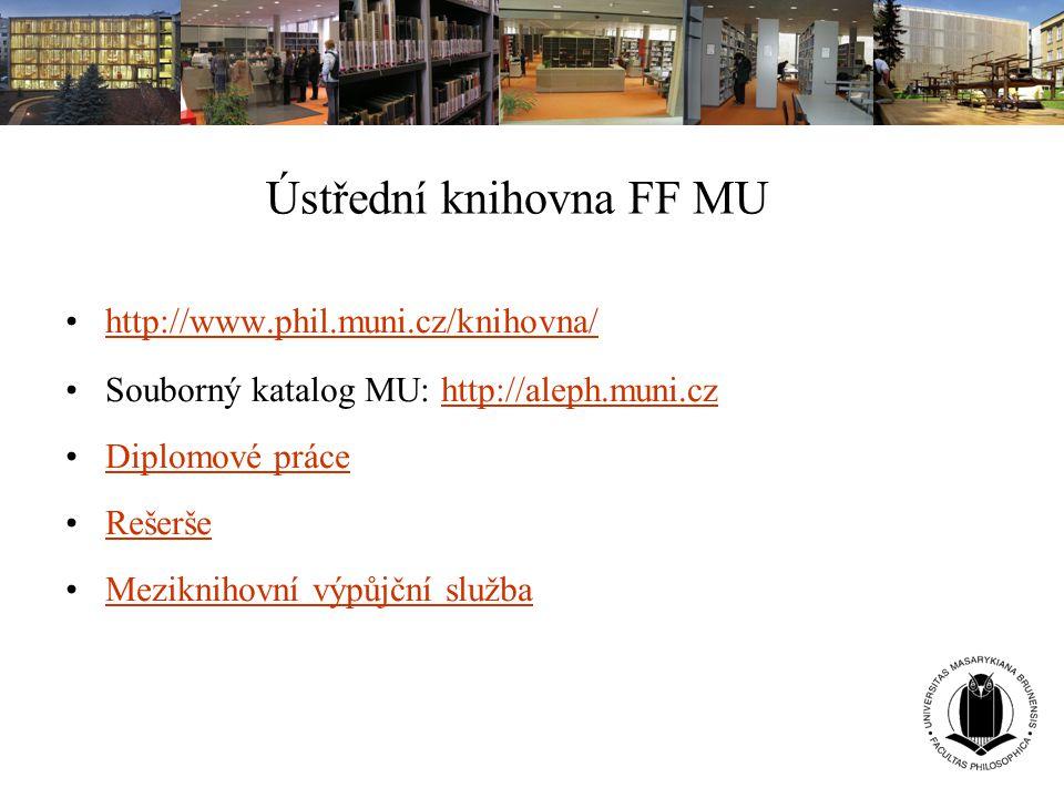 Ústřední knihovna FF MU http://www.phil.muni.cz/knihovna/ Souborný katalog MU: http://aleph.muni.czhttp://aleph.muni.cz Diplomové práce Rešerše Mezikn