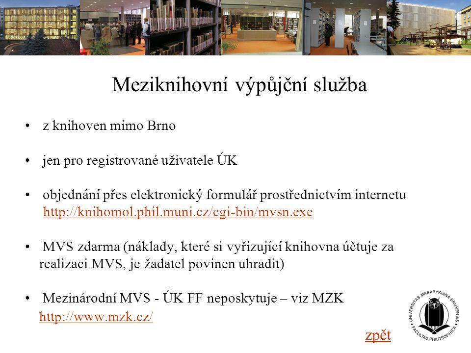 Meziknihovní výpůjční služba z knihoven mimo Brno jen pro registrované uživatele ÚK objednání přes elektronický formulář prostřednictvím internetu htt