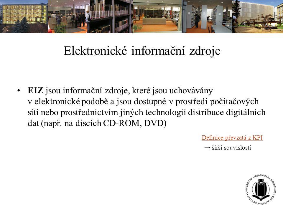 Elektronické informační zdroje EIZ jsou informační zdroje, které jsou uchovávány v elektronické podobě a jsou dostupné v prostředí počítačových sítí n