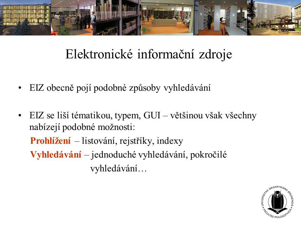 Elektronické informační zdroje EIZ obecně pojí podobné způsoby vyhledávání EIZ se liší tématikou, typem, GUI – většinou však všechny nabízejí podobné
