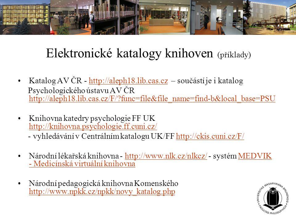 Elektronické katalogy knihoven (příklady) Katalog AV ČR - http://aleph18.lib.cas.cz – součástí je i kataloghttp://aleph18.lib.cas.cz Psychologického ú