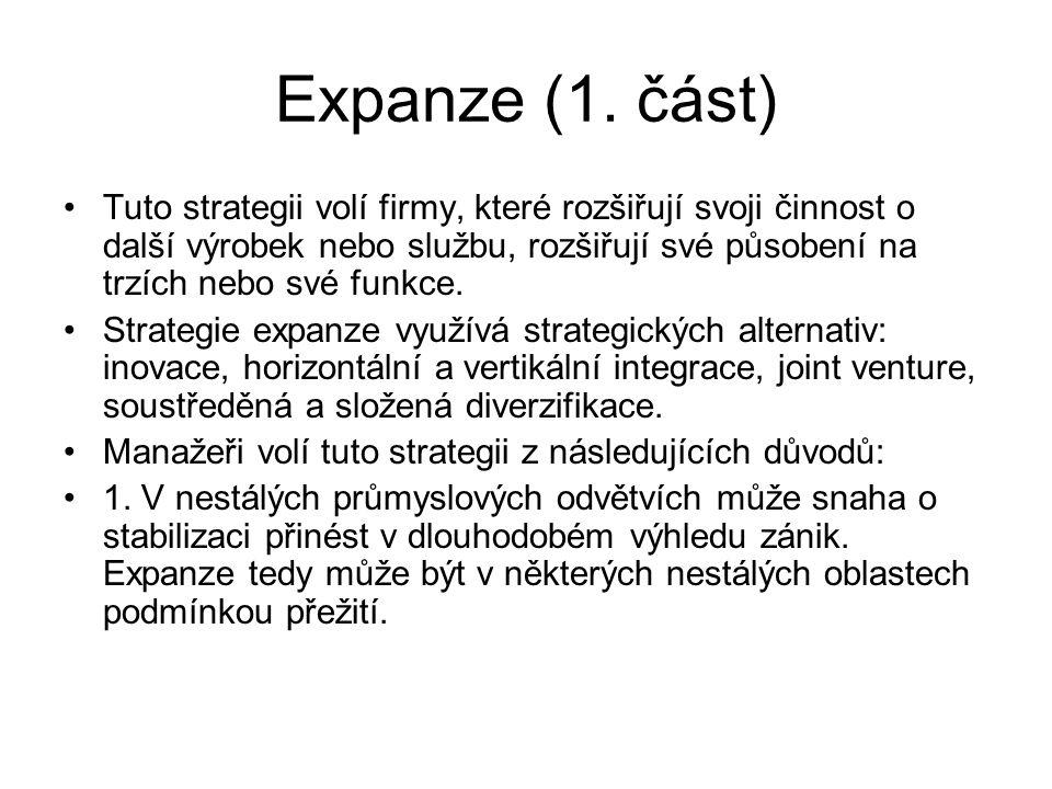 Expanze (1. část) Tuto strategii volí firmy, které rozšiřují svoji činnost o další výrobek nebo službu, rozšiřují své působení na trzích nebo své funk