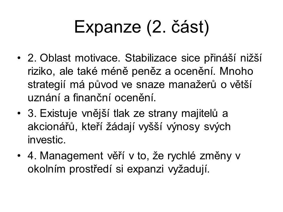 Expanze (2. část) 2. Oblast motivace. Stabilizace sice přináší nižší riziko, ale také méně peněz a ocenění. Mnoho strategií má původ ve snaze manažerů