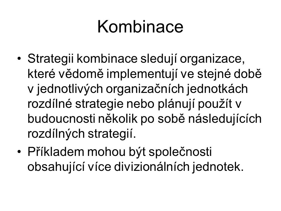 Kombinace Strategii kombinace sledují organizace, které vědomě implementují ve stejné době v jednotlivých organizačních jednotkách rozdílné strategie