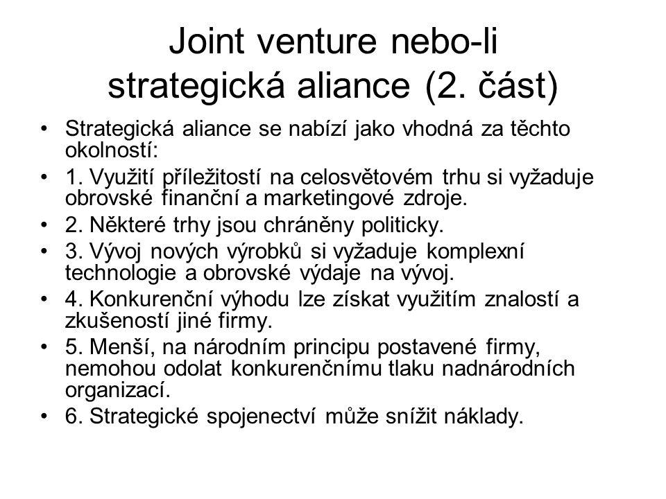 Joint venture nebo-li strategická aliance (2. část) Strategická aliance se nabízí jako vhodná za těchto okolností: 1. Využití příležitostí na celosvět