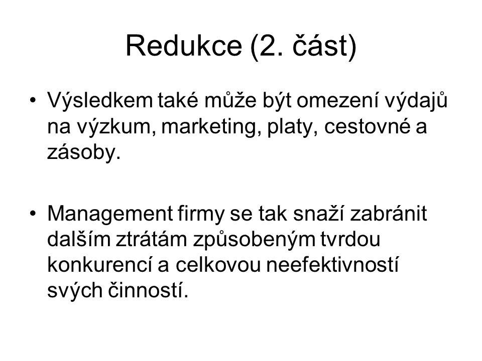 Redukce (2. část) Výsledkem také může být omezení výdajů na výzkum, marketing, platy, cestovné a zásoby. Management firmy se tak snaží zabránit dalším