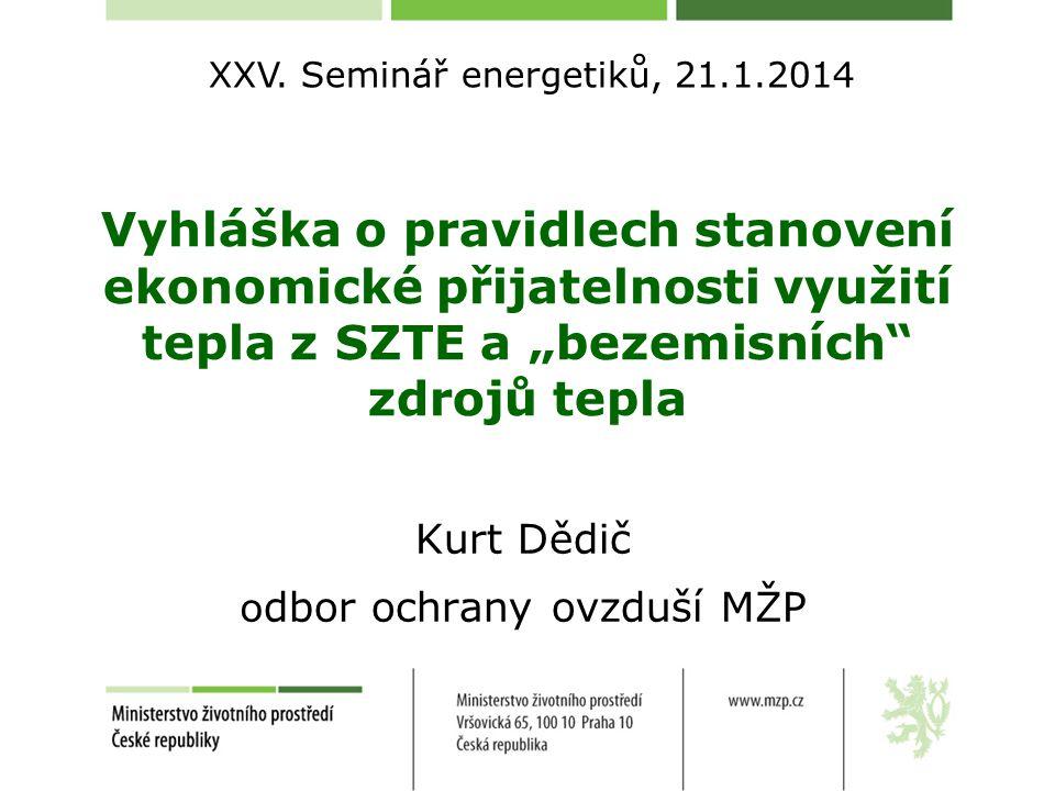 """Vyhláška o pravidlech stanovení ekonomické přijatelnosti využití tepla z SZTE a """"bezemisních zdrojů tepla Kurt Dědič o dbor ochrany ovzduší MŽP XXV."""