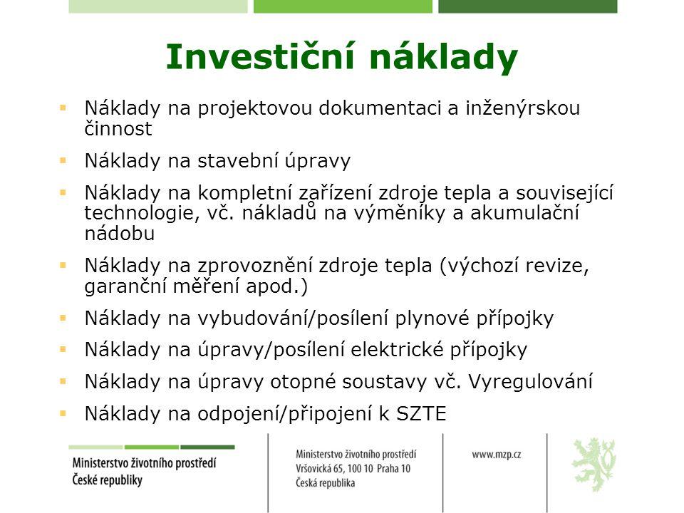Investiční náklady  Náklady na projektovou dokumentaci a inženýrskou činnost  Náklady na stavební úpravy  Náklady na kompletní zařízení zdroje tepl