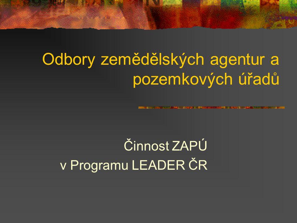 Odbory zemědělských agentur a pozemkových úřadů Činnost ZAPÚ v Programu LEADER ČR